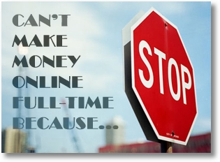 Making Money Online: What Keeps You From Doing it Full Time?